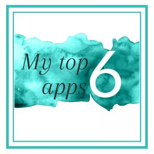 My Top 6 Apps