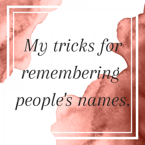 My tricks for remembering people's names for direct sellers.
