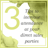 3 Tips to increase attendance at your direct sales parties
