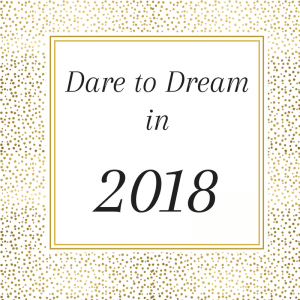 Dare to Dream in 2018
