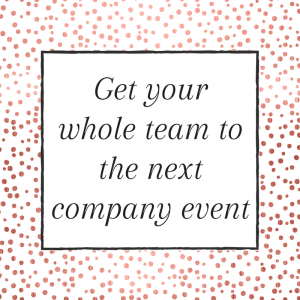 Title: Get your whole team to the next company event
