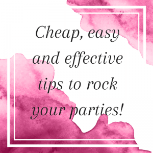 Cheap, easy and effective tips to rock your parties