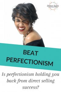 Stop perfectionism from holding you back from direct sales success.