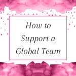 Title: How to Support a Global Team