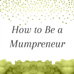Title: How to Be a Mumpreneur