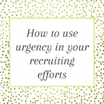 Title Tile: How to use urgency in your recruiting efforts