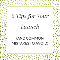 Title: 2 Tips for Your Launch (and common mistakes to avoid)