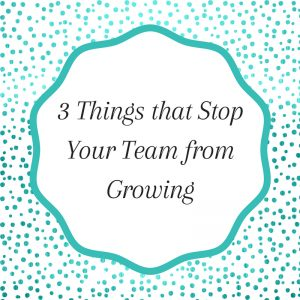 Title: 3 Things that Stop Your Team from Growing