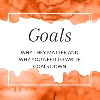 Title: Goals. Why they matter and why you need to write goals down.