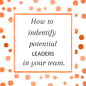 Title: How to identify potential leaders in your team.