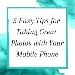 Title: 5 Easy Tips for Taking Great Photos with Your Mobile Phone