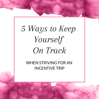 Title: 5 Ways to Keep Yourself On Track when striving for an incentive trip