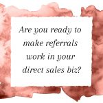 Title: Are you ready to make referrals work in your direct sales biz_