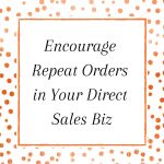 Title: Encourage Repeat Orders in your Direct Sales Biz