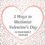Title: 5 Ways to Maximize Valentine's Day in Your Direct Sales Biz
