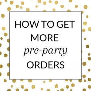 Title: How to get more pre-party orders in your direct sales business