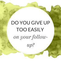 Do you give up too easily on your follow-up?