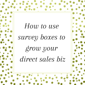 How to use survey boxes to grow your direct sales biz
