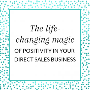 The life-changing magic of positivity in your direct sales business