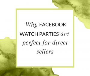 Why Facebook Watch Parties are perfect for Direct Sellers