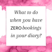 What to do when you have zero bookings in your diary?