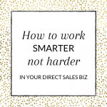 Title: How to work smarter not harder in your direct sales biz