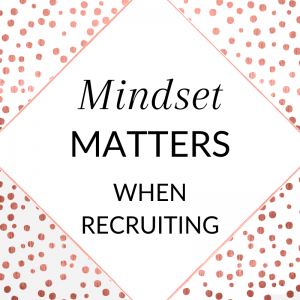 Mindset matters when recruiting