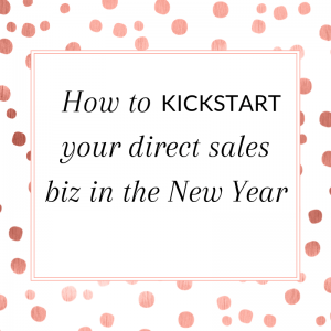 Title: How to kickstart your direct sales biz in the New Year