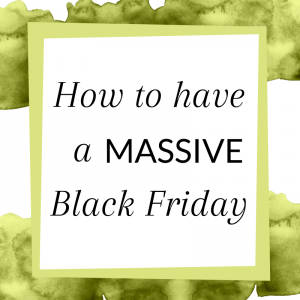 Title: How to have a massive Black Friday in your direct sales biz