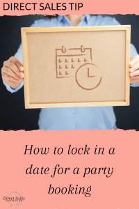 Direct Sales Tip: How to lock in a date for a party booking