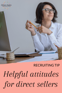 As a direct seller, adopting these attitudes when you start recruiting is super helpful.