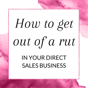 How to get out of a rut in your direct sales business