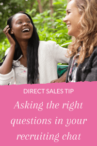 Direct Sales Tip: Asking the right questions in your recruiting chat.