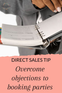 Direct Sales Tip: How to overcome booking objections and fill your diary with direct sales parties.