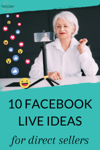 10 Facebook Live Ideas for direct sellers.