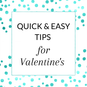 Title: Quick and Easy Tips for Valentine's (for direct sellers)