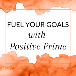 Title: Fuel your goals with Positive Prime