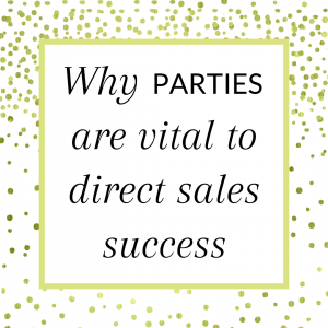 Title: Why parties are vital for your direct sales success