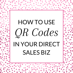 How to use QR codes in your direct sales biz